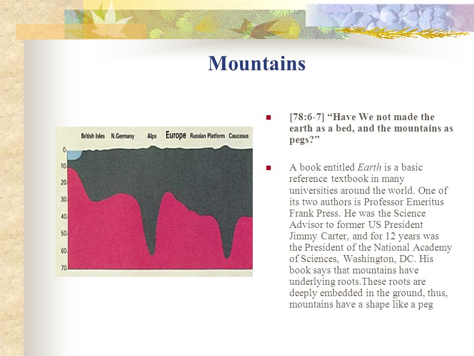 Mountains [78:6-7] Have We not made the earth as a bed, and the mountains as pegs